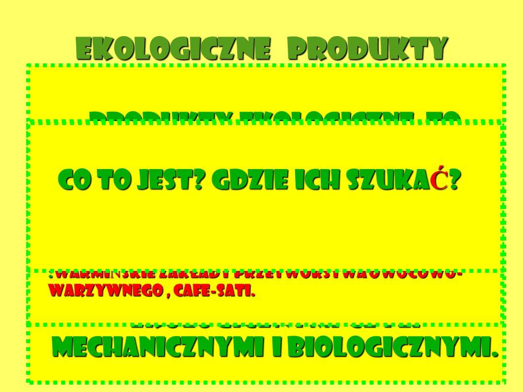 EKOLOGICZNE PRODUKTY Produkty ekologiczne to płody rolnictwa ekologicznego lub ich przetworzona posta Ć.