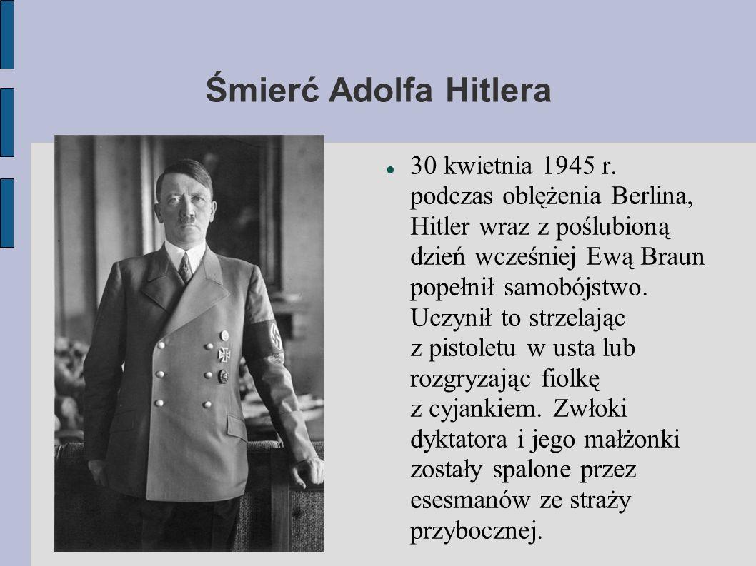 Śmierć Adolfa Hitlera 30 kwietnia 1945 r. podczas oblężenia Berlina, Hitler wraz z poślubioną dzień wcześniej Ewą Braun popełnił samobójstwo. Uczynił