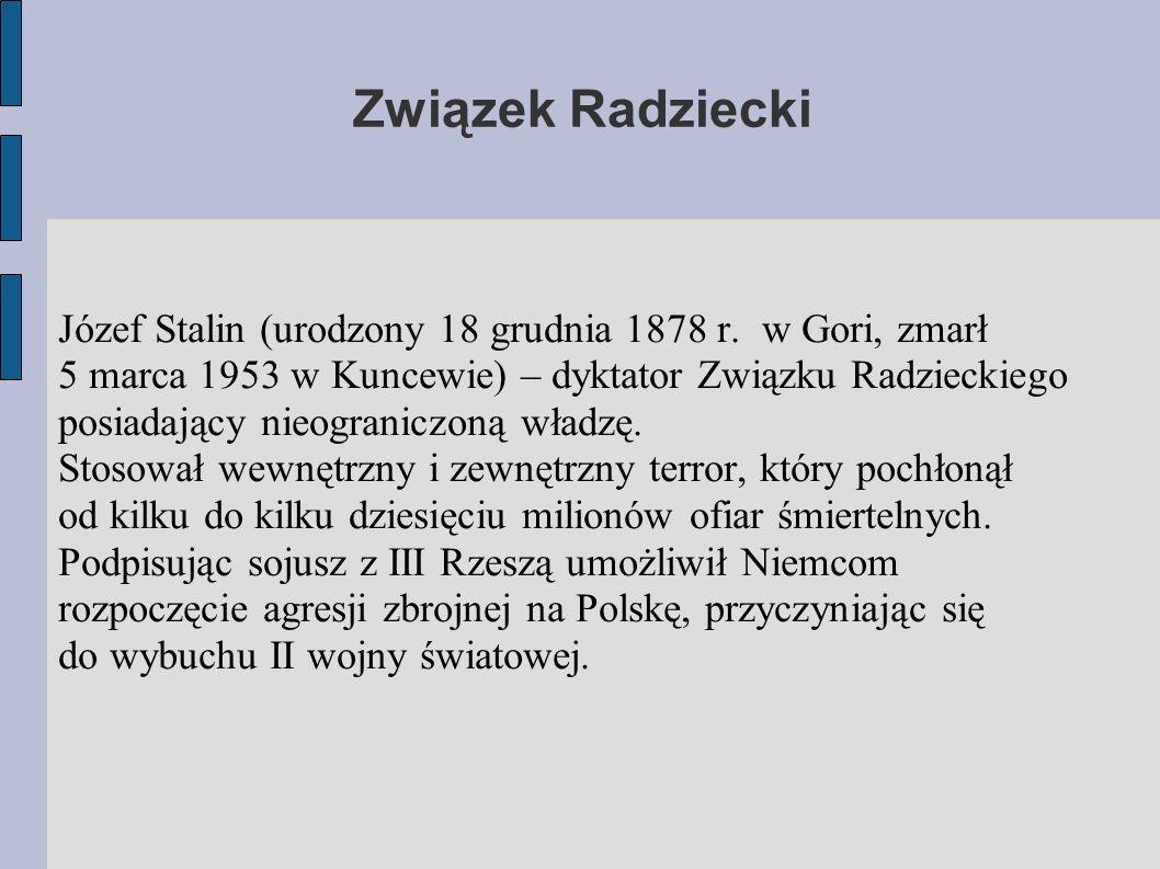 Związek Radziecki Józef Stalin (urodzony 18 grudnia 1878 r. w Gori, zmarł 5 marca 1953 w Kuncewie) – dyktator Związku Radzieckiego posiadający nieogra
