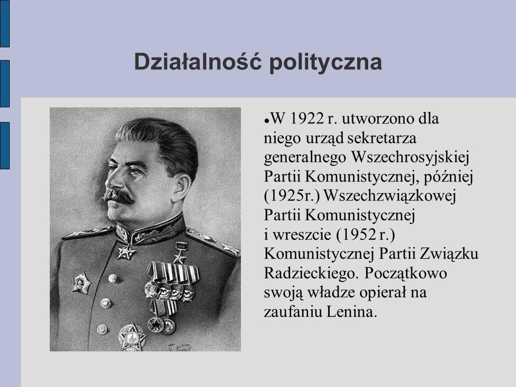 Działalność polityczna W 1922 r. utworzono dla niego urząd sekretarza generalnego Wszechrosyjskiej Partii Komunistycznej, później (1925r.) Wszechzwiąz
