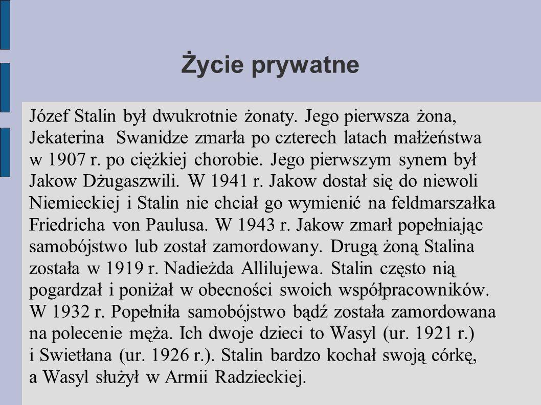 Życie prywatne Józef Stalin był dwukrotnie żonaty. Jego pierwsza żona, Jekaterina Swanidze zmarła po czterech latach małżeństwa w 1907 r. po ciężkiej