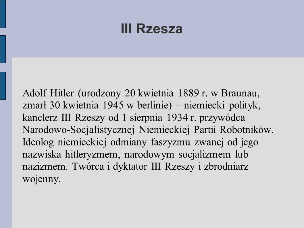 III Rzesza Adolf Hitler (urodzony 20 kwietnia 1889 r. w Braunau, zmarł 30 kwietnia 1945 w berlinie) – niemiecki polityk, kanclerz III Rzeszy od 1 sier