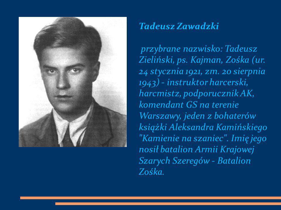Tadeusz Zawadzki przybrane nazwisko: Tadeusz Zieliński, ps. Kajman, Zośka (ur. 24 stycznia 1921, zm. 20 sierpnia 1943) - instruktor harcerski, harcmis
