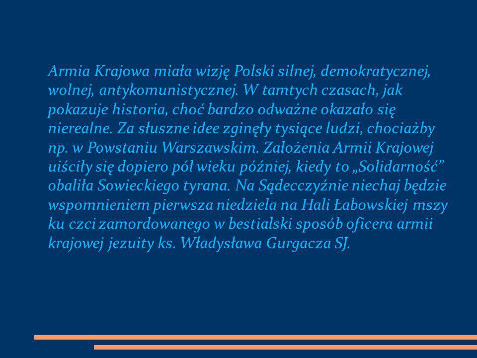Armia Krajowa miała wizję Polski silnej, demokratycznej, wolnej, antykomunistycznej. W tamtych czasach, jak pokazuje historia, choć bardzo odważne oka