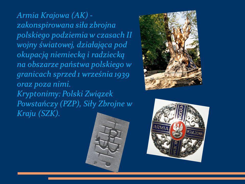 Armia Krajowa (AK) - zakonspirowana siła zbrojna polskiego podziemia w czasach II wojny światowej, działająca pod okupacją niemiecką i radziecką na ob