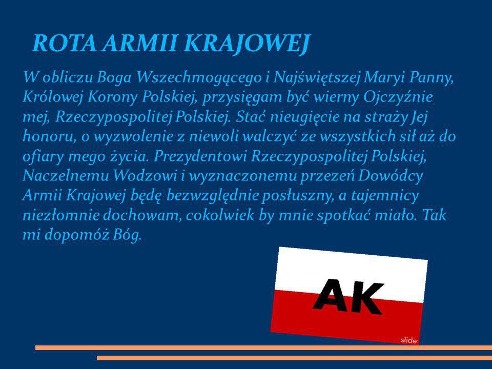 W obliczu Boga Wszechmogącego i Najświętszej Maryi Panny, Królowej Korony Polskiej, przysięgam być wierny Ojczyźnie mej, Rzeczypospolitej Polskiej. St