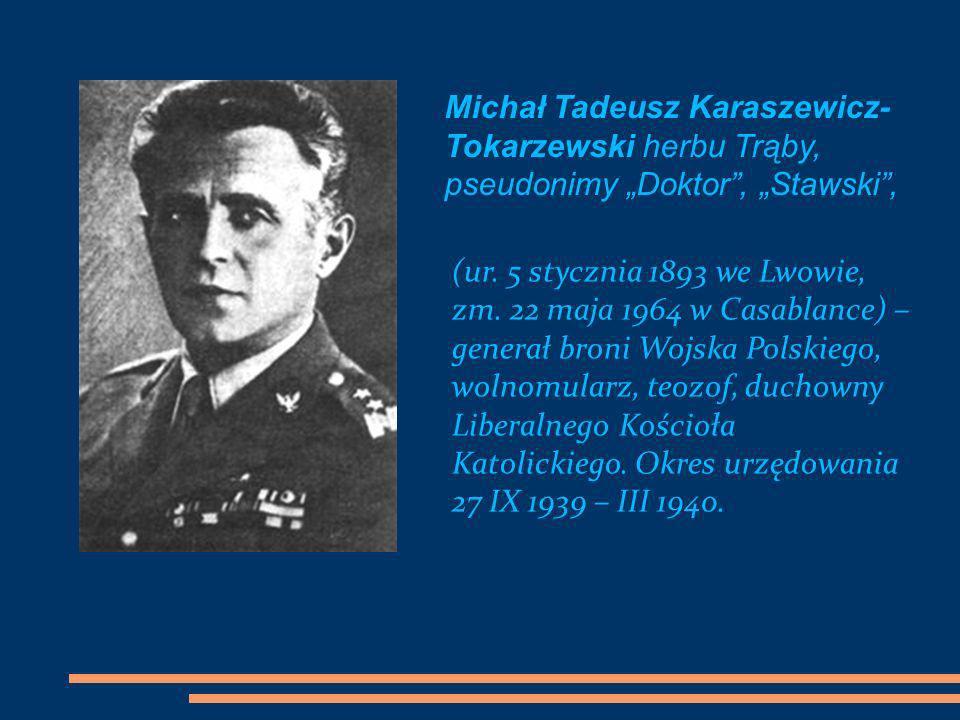 Michał Tadeusz Karaszewicz- Tokarzewski herbu Trąby, pseudonimy Doktor, Stawski, (ur. 5 stycznia 1893 we Lwowie, zm. 22 maja 1964 w Casablance) – gene
