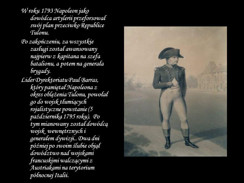 W roku 1793 Napoleon jako dowódca artylerii przeforsował swój plan przeciwko Republice Tulonu. Po zakończeniu, za wszystkie zasługi został awansowany