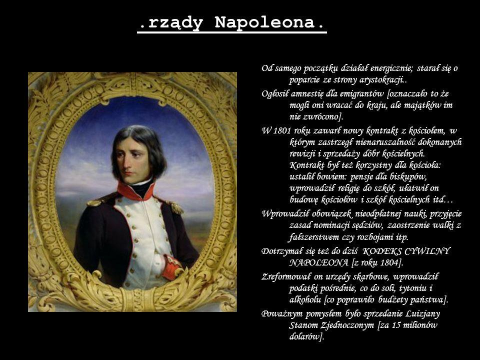 .rządy Napoleona. Od samego początku działał energicznie; starał się o poparcie ze strony arystokracji.. Ogłosił amnestię dla emigrantów [oznaczało to