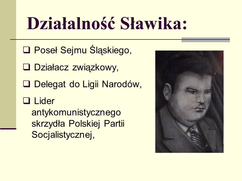 Działalność Sławika: Poseł Sejmu Śląskiego, Działacz związkowy, Delegat do Ligii Narodów, Lider antykomunistycznego skrzydła Polskiej Partii Socjalistycznej,