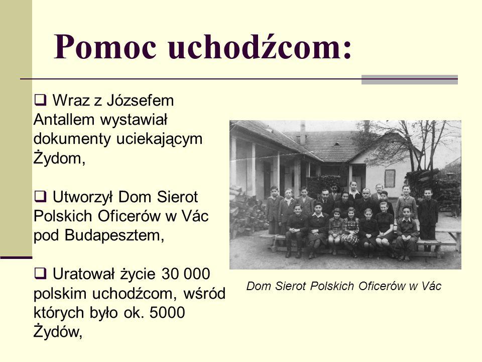 Pomoc uchodźcom: Wraz z Józsefem Antallem wystawiał dokumenty uciekającym Żydom, Utworzył Dom Sierot Polskich Oficerów w Vác pod Budapesztem, Uratował życie 30 000 polskim uchodźcom, wśród których było ok.