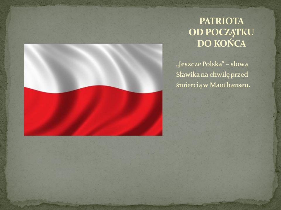 Jeszcze Polska – słowa Sławika na chwilę przed śmiercią w Mauthausen.