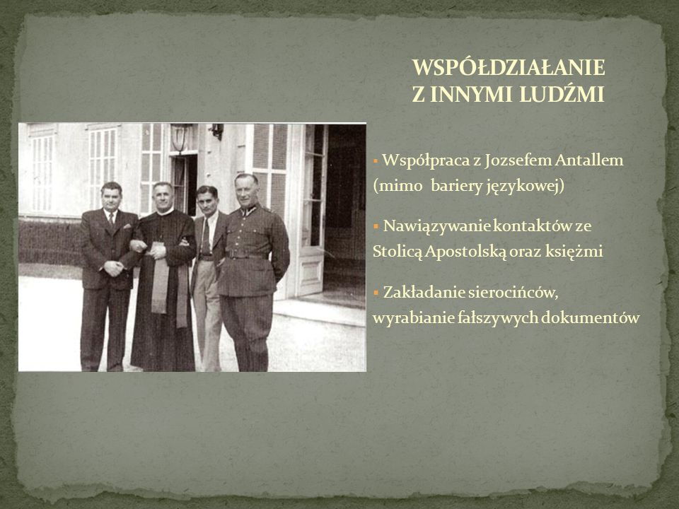 Współpraca z Jozsefem Antallem (mimo bariery językowej) Nawiązywanie kontaktów ze Stolicą Apostolską oraz księżmi Zakładanie sierocińców, wyrabianie f