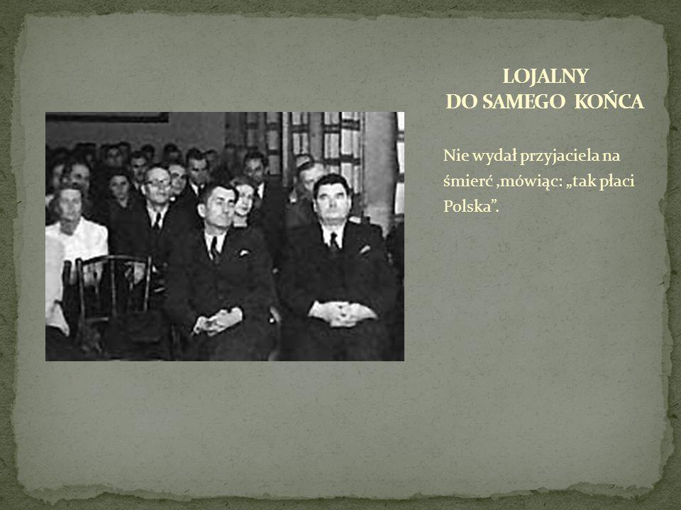 Nie wydał przyjaciela na śmierć,mówiąc: tak płaci Polska.