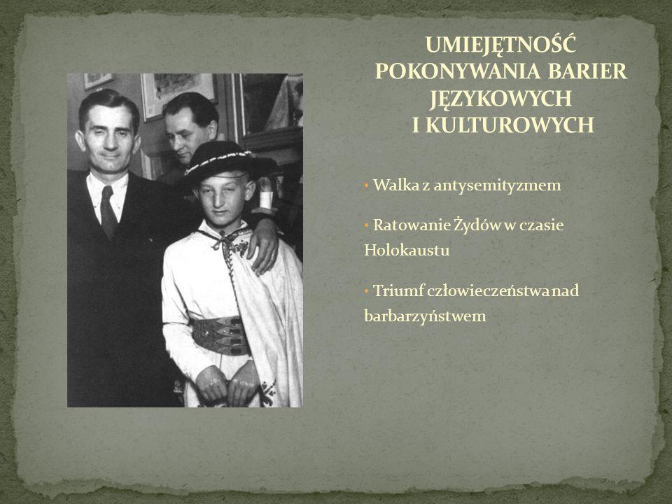 Walka z antysemityzmem Ratowanie Żydów w czasie Holokaustu Triumf człowieczeństwa nad barbarzyństwem