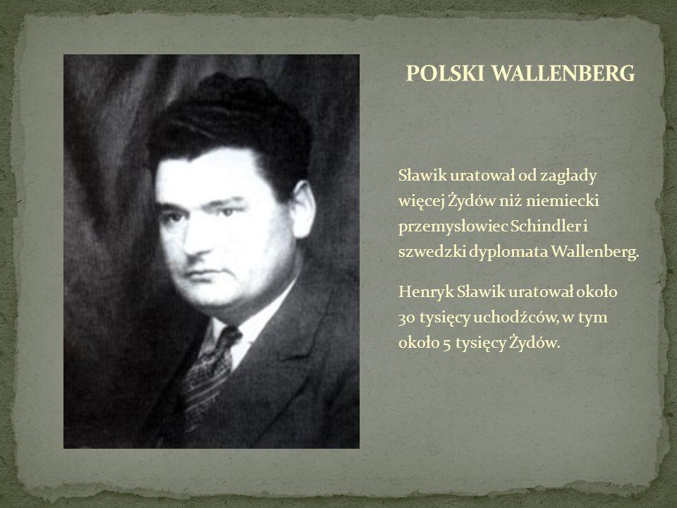 Sławik uratował od zagłady więcej Żydów niż niemiecki przemysłowiec Schindler i szwedzki dyplomata Wallenberg. Henryk Sławik uratował około 30 tysięcy