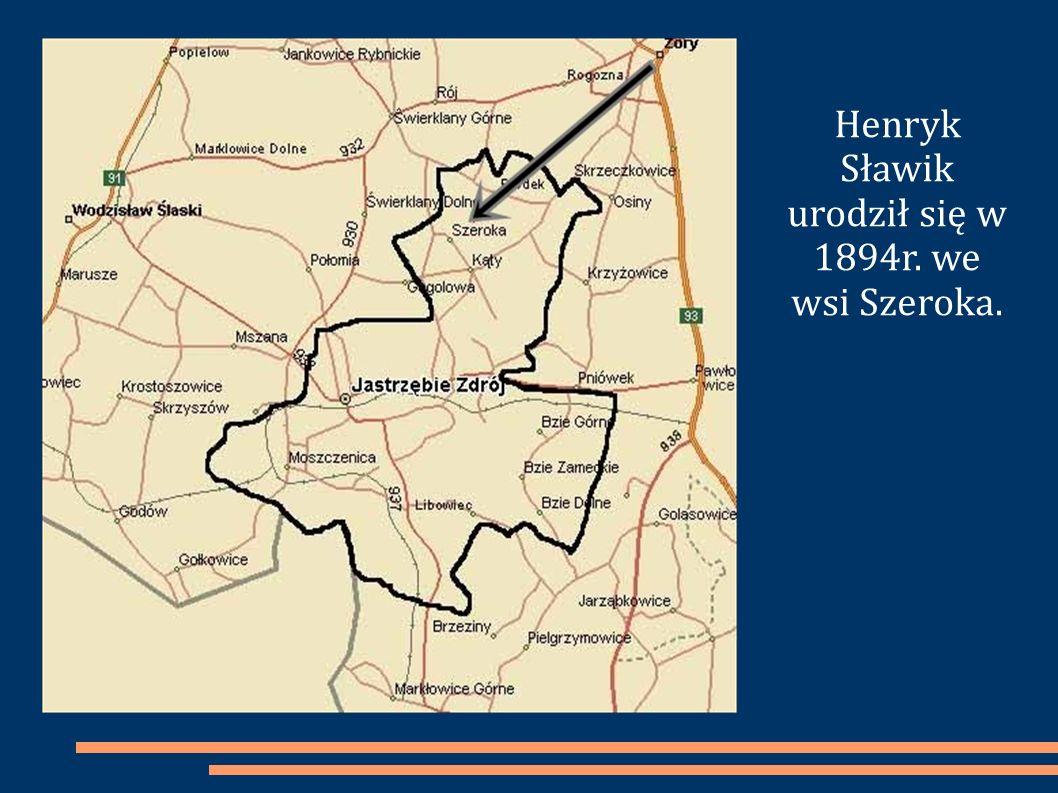 Henryk Sławik urodził się w 1894r. we wsi Szeroka.
