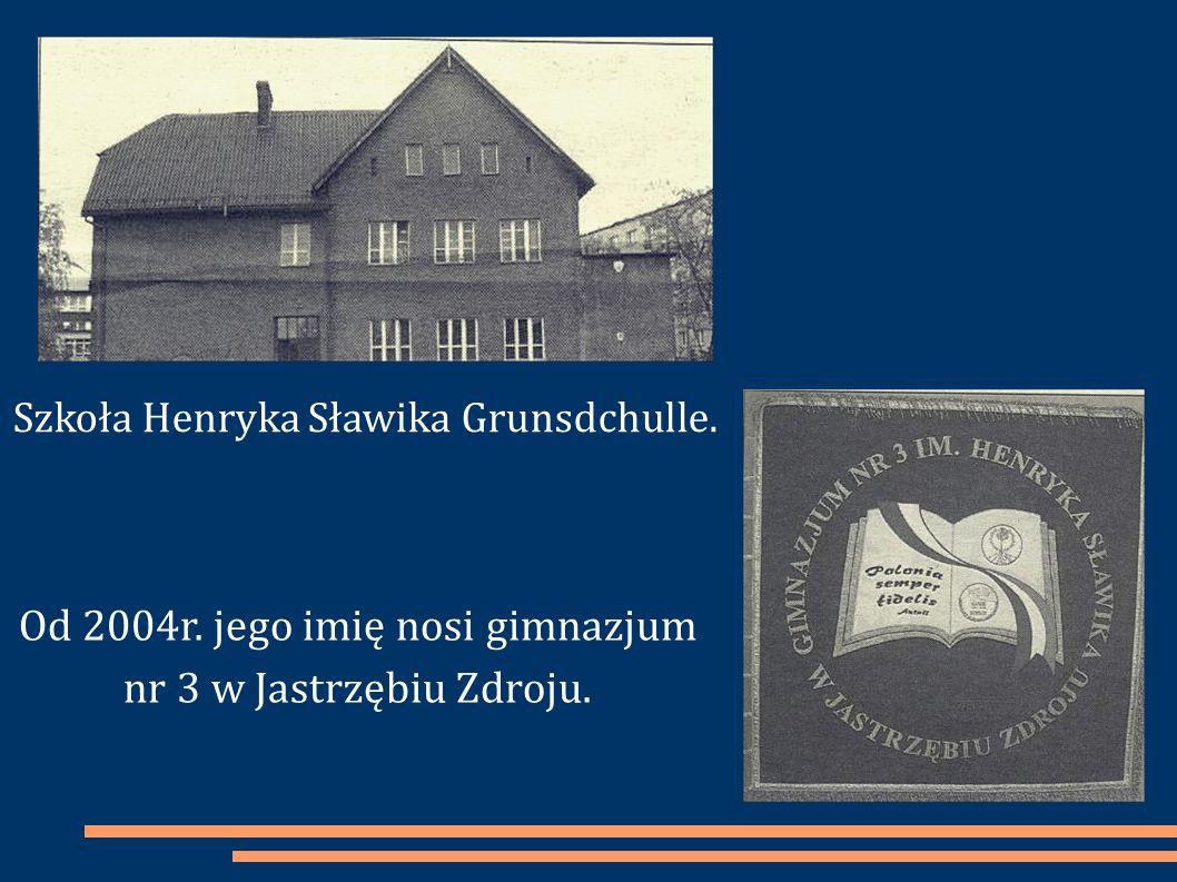 Szkoła Henryka Sławika Grunsdchulle. Od 2004r. jego imię nosi gimnazjum nr 3 w Jastrzębiu Zdroju.