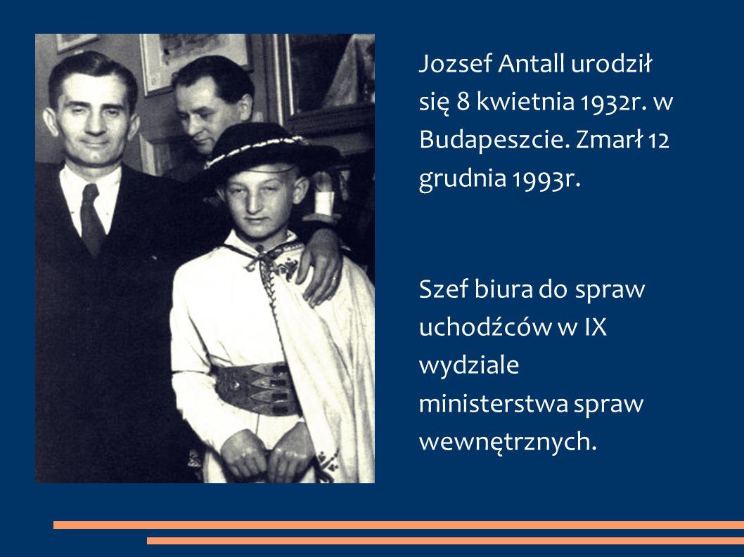 Jozsef Antall urodził się 8 kwietnia 1932r. w Budapeszcie. Zmarł 12 grudnia 1993r. Szef biura do spraw uchodźców w IX wydziale ministerstwa spraw wewn