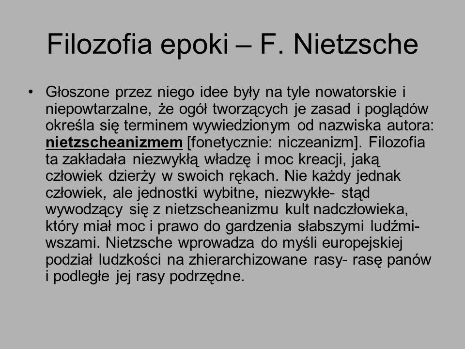 Filozofia epoki – F. Nietzsche Głoszone przez niego idee były na tyle nowatorskie i niepowtarzalne, że ogół tworzących je zasad i poglądów określa się