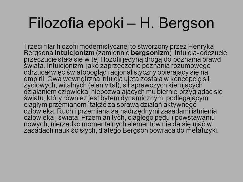 Filozofia epoki – H. Bergson Trzeci filar filozofii modernistycznej to stworzony przez Henryka Bergsona intuicjonizm (zamiennie bergsonizm). Intuicja-