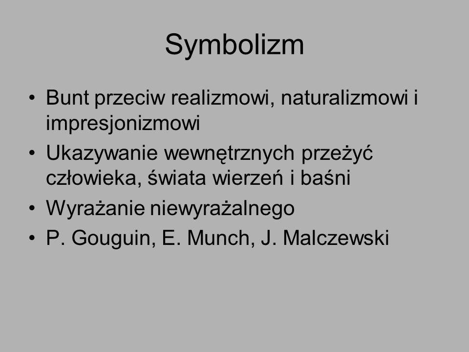 Symbolizm Bunt przeciw realizmowi, naturalizmowi i impresjonizmowi Ukazywanie wewnętrznych przeżyć człowieka, świata wierzeń i baśni Wyrażanie niewyra