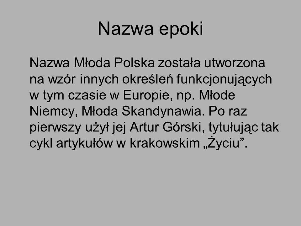 Nazwa epoki Nazwa Młoda Polska została utworzona na wzór innych określeń funkcjonujących w tym czasie w Europie, np. Młode Niemcy, Młoda Skandynawia.