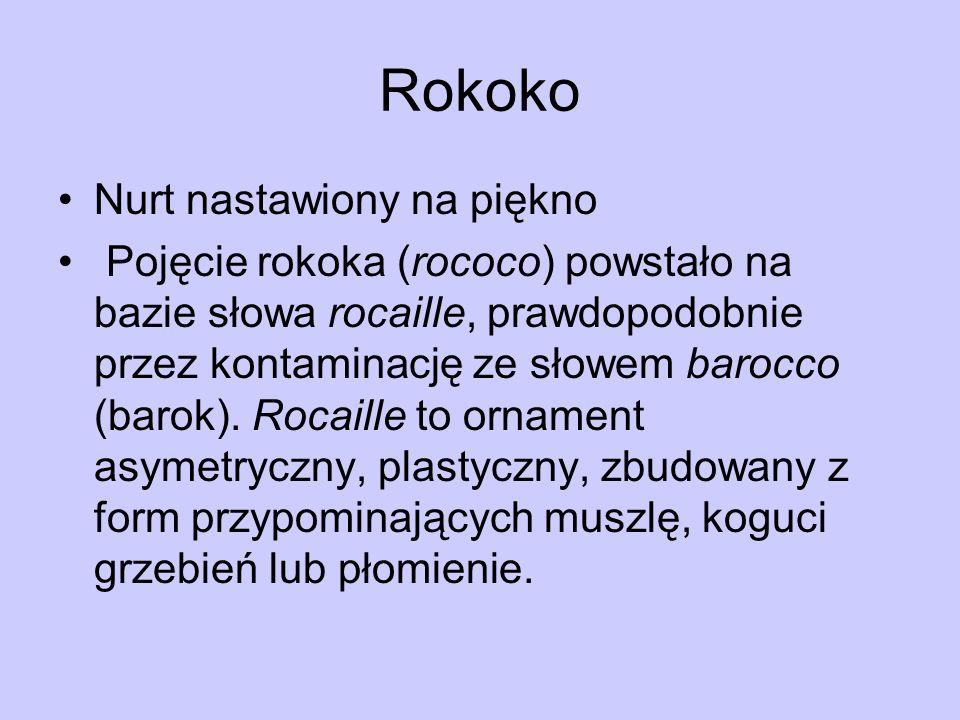 Rokoko Nurt nastawiony na piękno Pojęcie rokoka (rococo) powstało na bazie słowa rocaille, prawdopodobnie przez kontaminację ze słowem barocco (barok)
