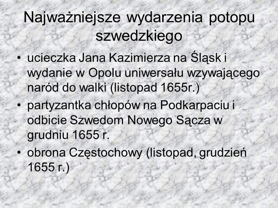 Najważniejsze wydarzenia potopu szwedzkiego ucieczka Jana Kazimierza na Śląsk i wydanie w Opolu uniwersału wzywającego naród do walki (listopad 1655r.) partyzantka chłopów na Podkarpaciu i odbicie Szwedom Nowego Sącza w grudniu 1655 r.