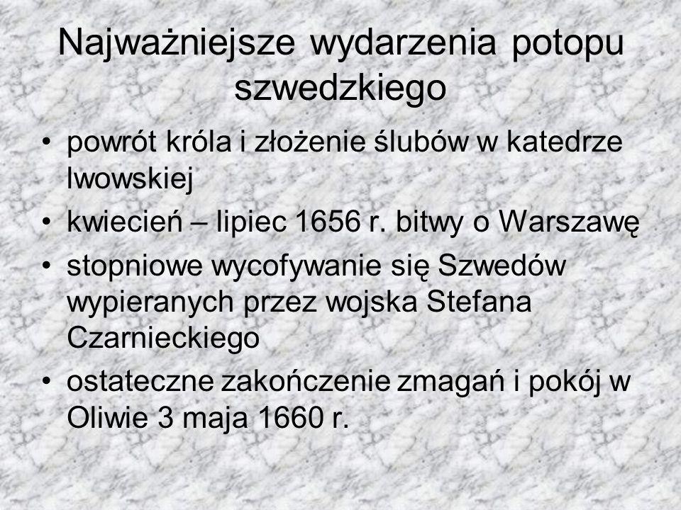 Najważniejsze wydarzenia potopu szwedzkiego powrót króla i złożenie ślubów w katedrze lwowskiej kwiecień – lipiec 1656 r. bitwy o Warszawę stopniowe w