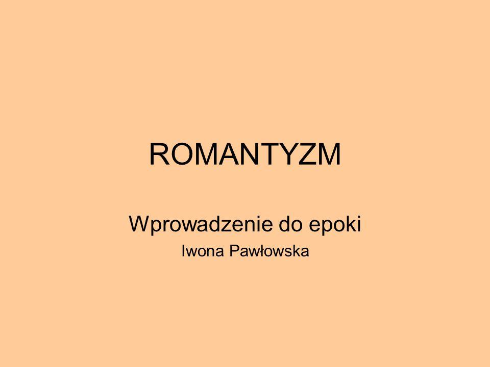 ROMANTYZM Wprowadzenie do epoki Iwona Pawłowska