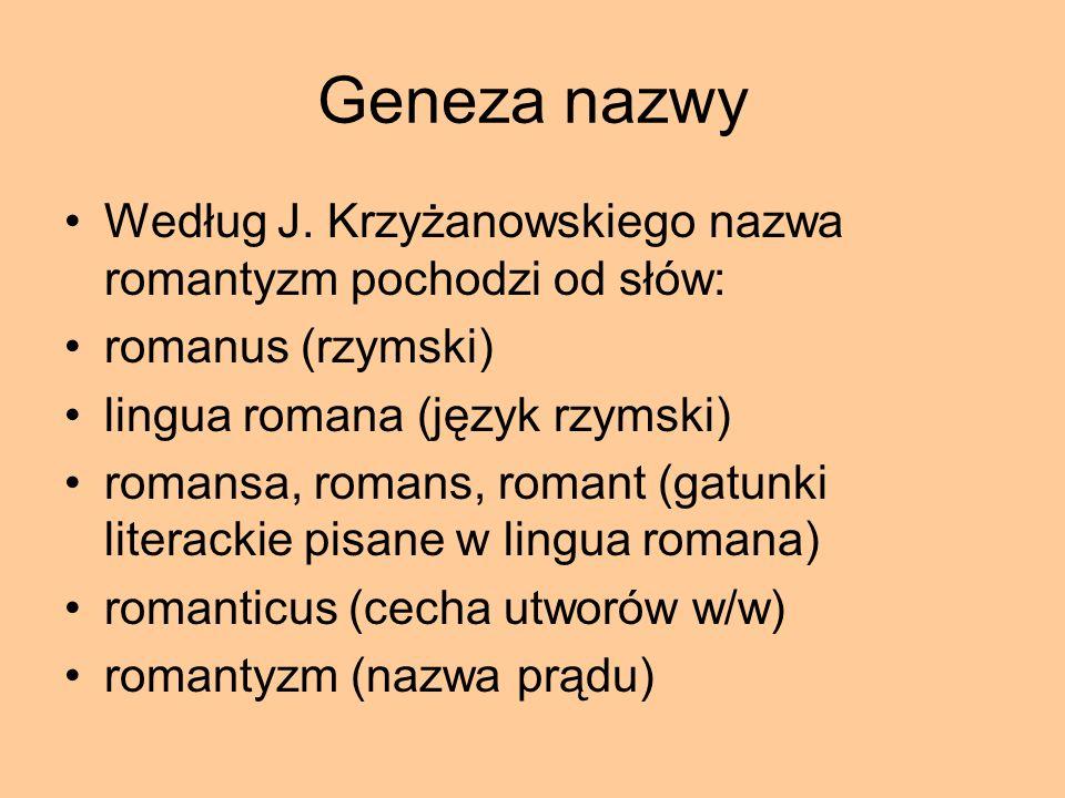 Geneza nazwy Według J. Krzyżanowskiego nazwa romantyzm pochodzi od słów: romanus (rzymski) lingua romana (język rzymski) romansa, romans, romant (gatu