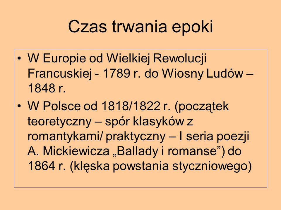 Czas trwania epoki W Europie od Wielkiej Rewolucji Francuskiej - 1789 r. do Wiosny Ludów – 1848 r. W Polsce od 1818/1822 r. (początek teoretyczny – sp