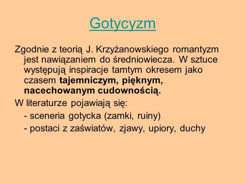 Gotycyzm Zgodnie z teorią J. Krzyżanowskiego romantyzm jest nawiązaniem do średniowiecza. W sztuce występują inspiracje tamtym okresem jako czasem taj