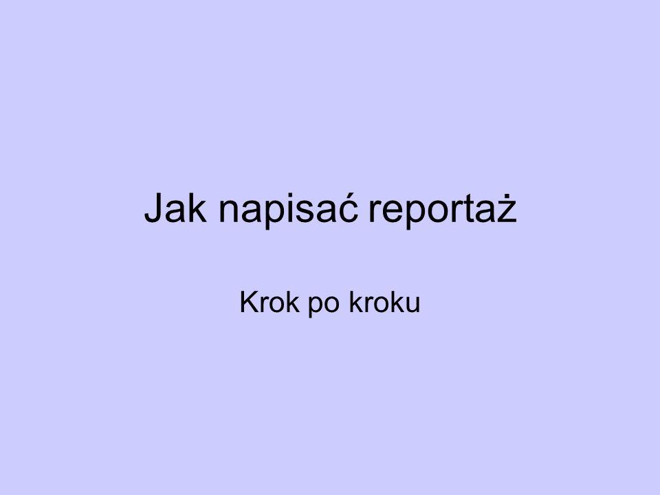 Jak napisać reportaż Krok po kroku