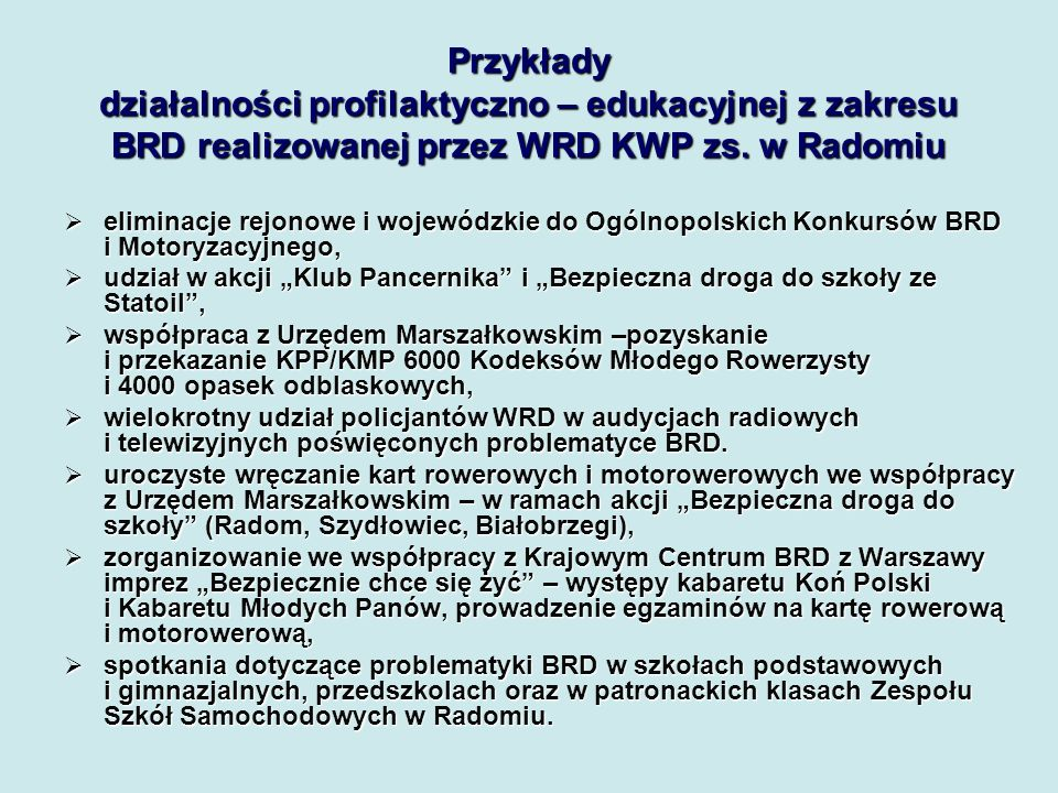 Przykłady działalności profilaktyczno – edukacyjnej z zakresu BRD realizowanej przez WRD KWP zs.