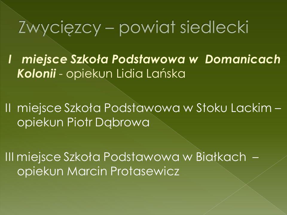 I miejsce Szkoła Podstawowa Nr 4 w Sokołowie Podlaskim II miejsce Szkoła Podstawowa w Górznie III miejsce Szkoła Podstawowa w Gwizdałach