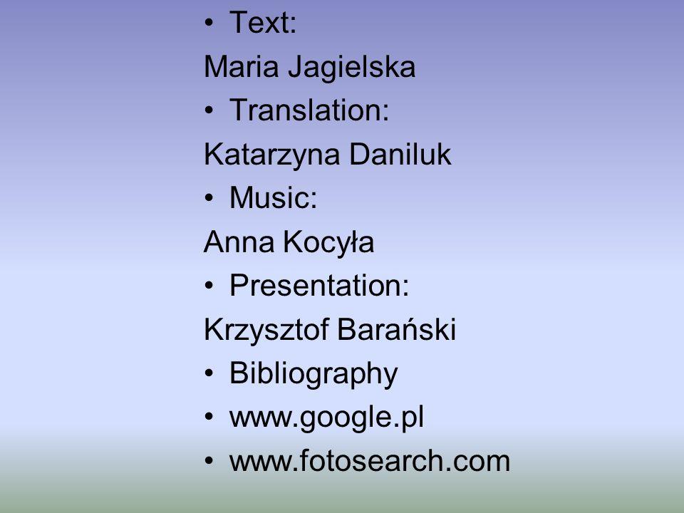 Text: Maria Jagielska Translation: Katarzyna Daniluk Music: Anna Kocyła Presentation: Krzysztof Barański Bibliography www.google.pl www.fotosearch.com