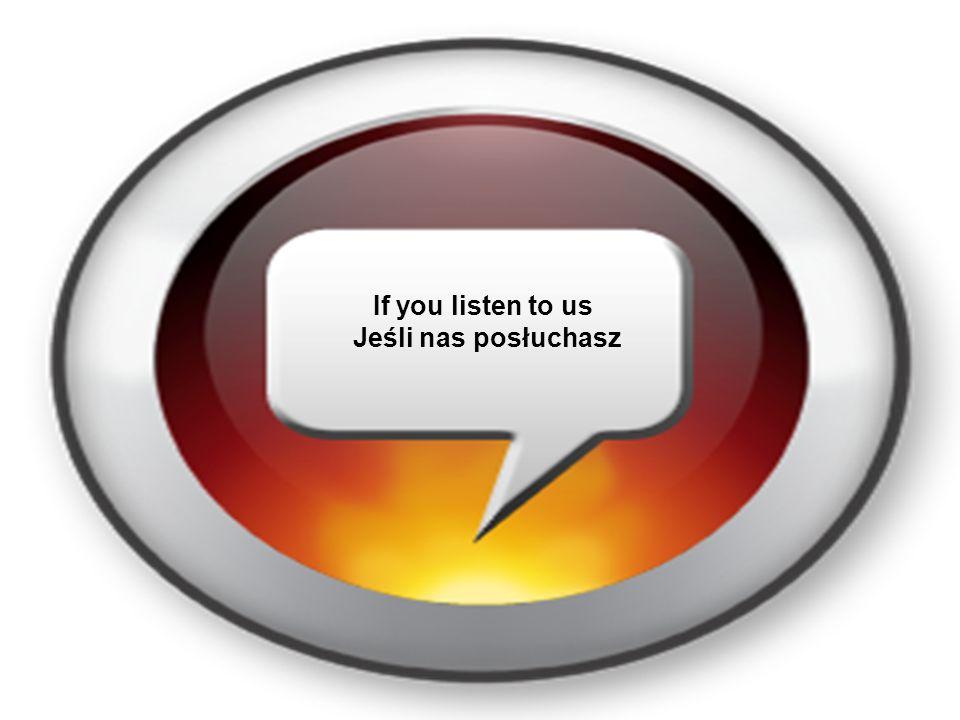 If you listen to us Jeśli nas posłuchasz