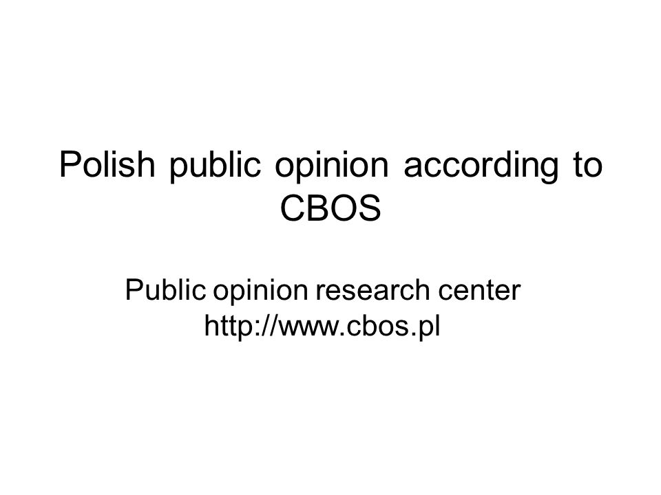 Polish public opinion according to CBOS Public opinion research center http://www.cbos.pl