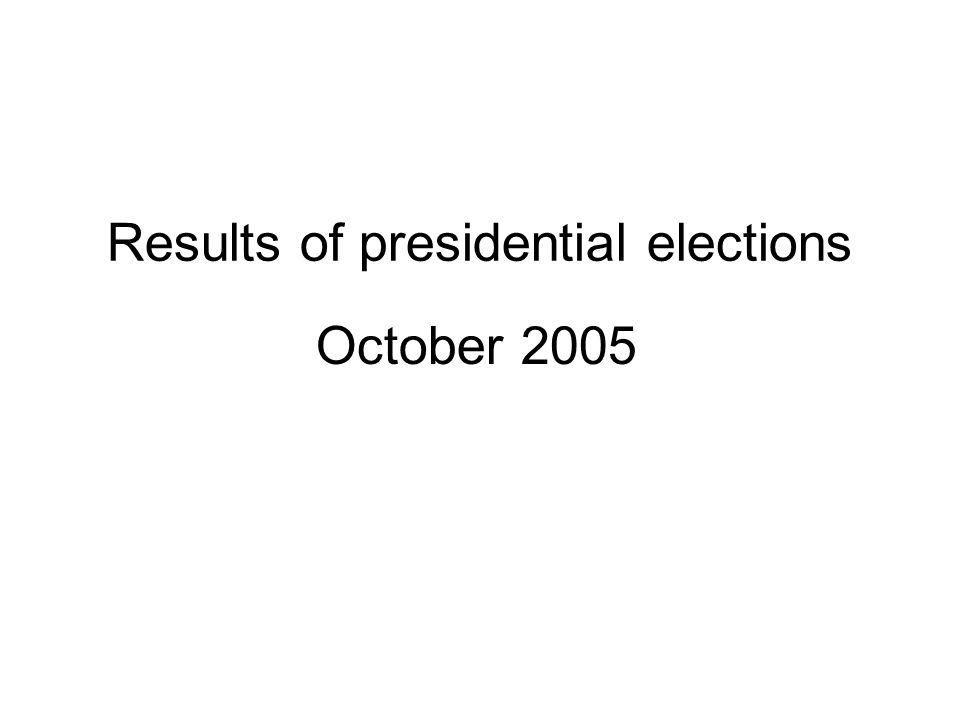 Results of presidential elections October 2005