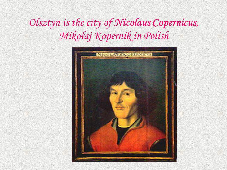 Olsztyn is the city of Nicolaus Copernicus, Mikołaj Kopernik in Polish