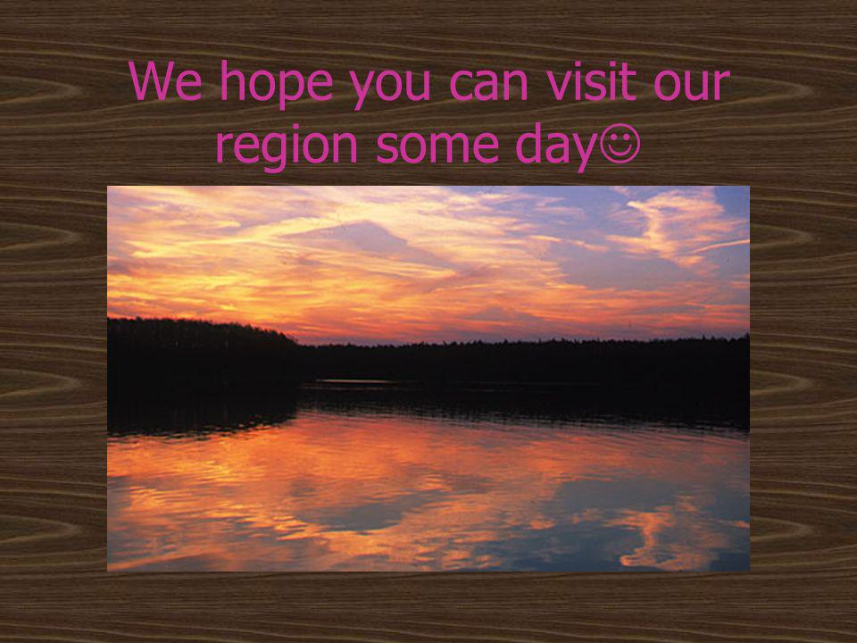 We hope you can visit our region some day