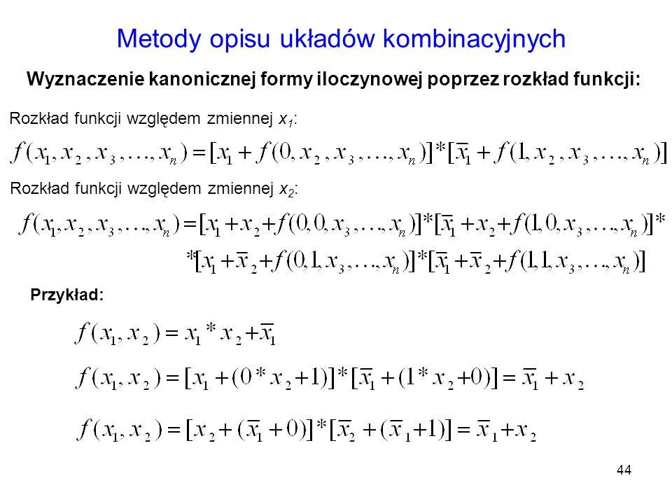 44 Metody opisu układów kombinacyjnych Rozkład funkcji względem zmiennej x 2 : Rozkład funkcji względem zmiennej x 1 : Wyznaczenie kanonicznej formy i