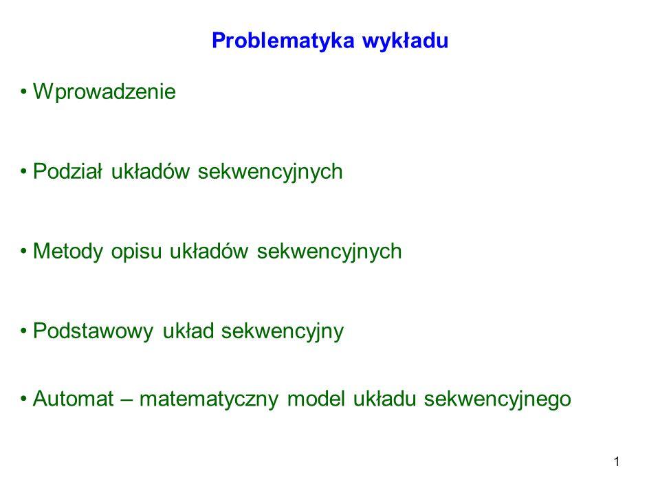 1 Problematyka wykładu Podział układów sekwencyjnych Metody opisu układów sekwencyjnych Podstawowy układ sekwencyjny Wprowadzenie Automat – matematycz