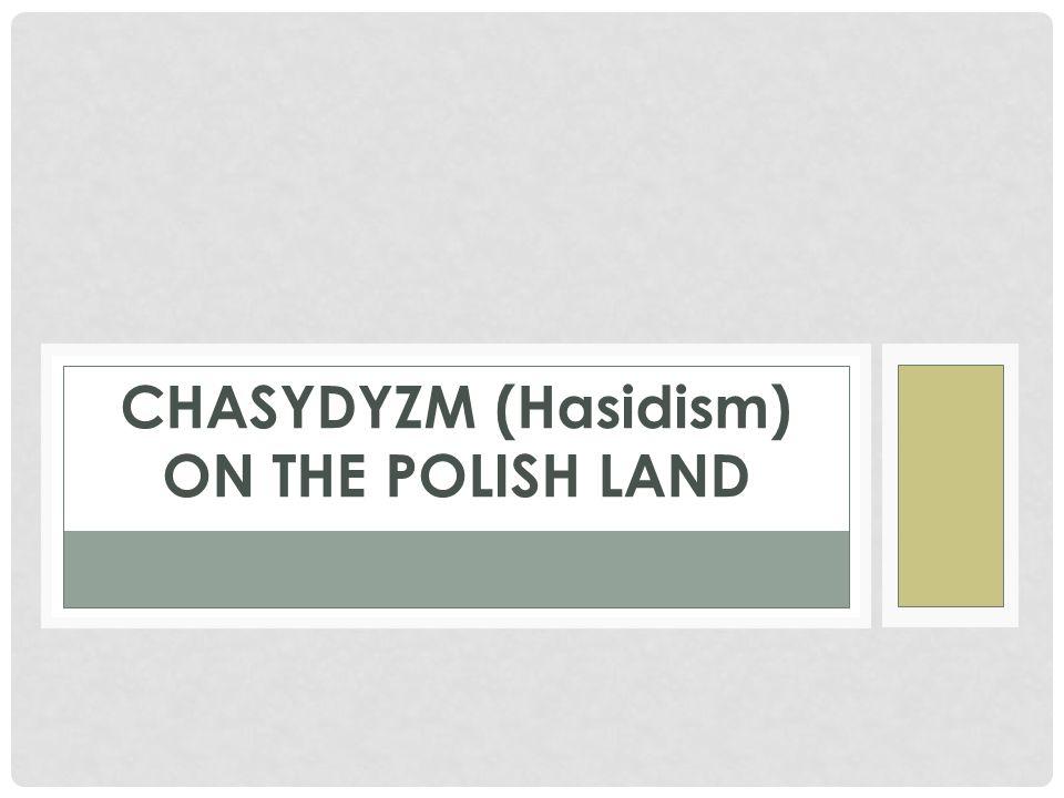 CHASYDYZM (Hasidism) ON THE POLISH LAND