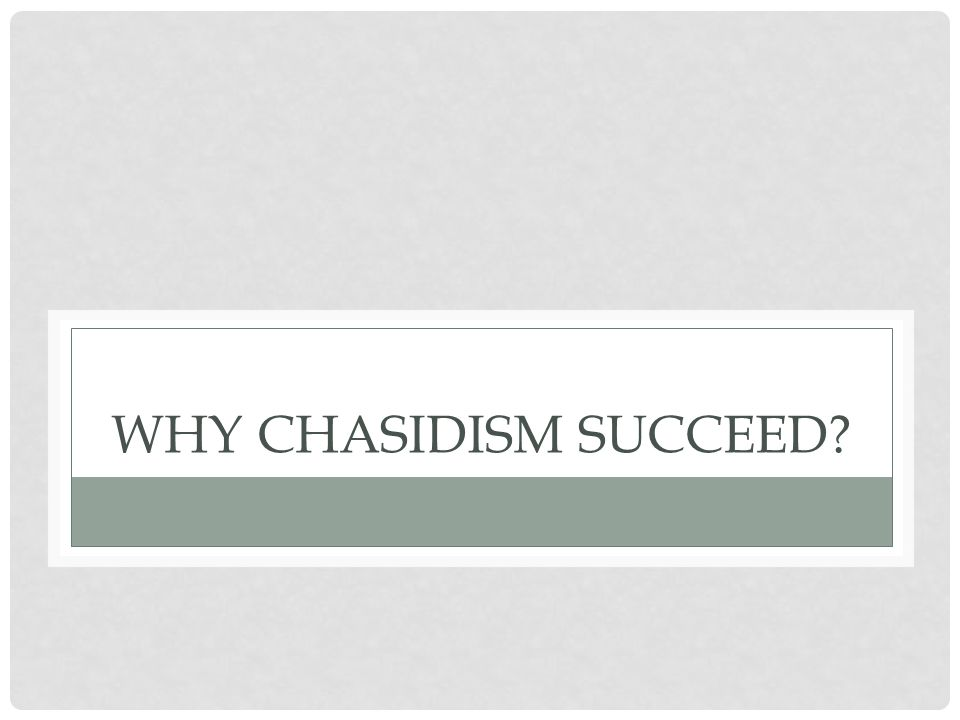 WHY CHASIDISM SUCCEED?