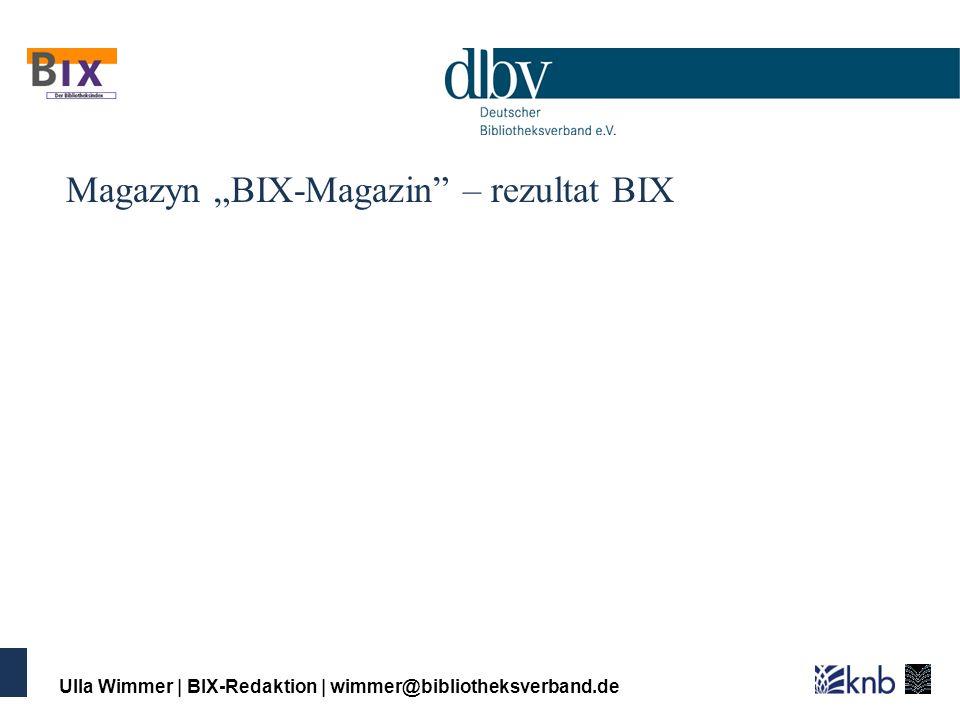 Ulla Wimmer | BIX-Redaktion | wimmer@bibliotheksverband.de Magazyn BIX-Magazin – rezultat BIX