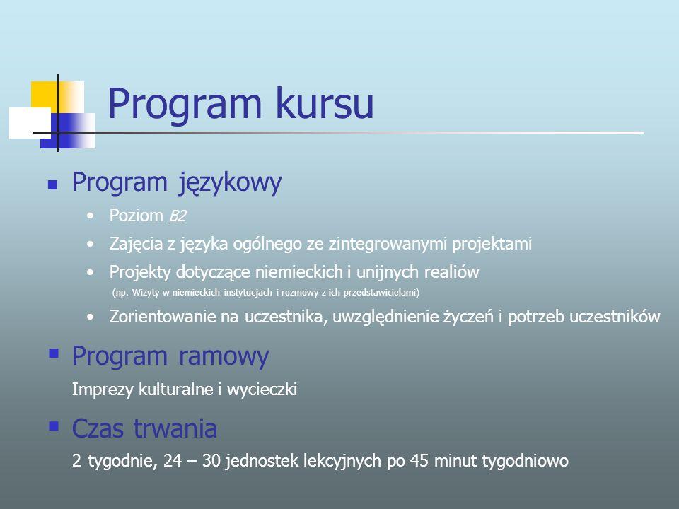 Program kursu Program językowy Poziom B2 B2 Zajęcia z języka ogólnego ze zintegrowanymi projektami Projekty dotyczące niemieckich i unijnych realiów (np.