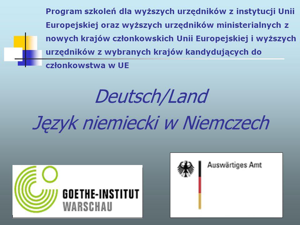 Program szkoleń dla wyższych urzędników z instytucji Unii Europejskiej oraz wyższych urzędników ministerialnych z nowych krajów członkowskich Unii Europejskiej i wyższych urzędników z wybranych krajów kandydujących do członkowstwa w UE Deutsch/Land Język niemiecki w Niemczech